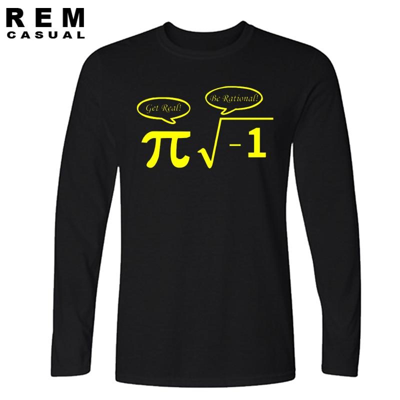 New Be Rational Get Real T Shirts Men NERD GEEK PI Funny Math Tshirts Long sleeve T-shirts Top Tees