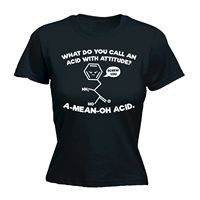 What Do You Call Acid Attitude A Mean Oh Acid WOMEN T SHIRT Tee Birthday Science