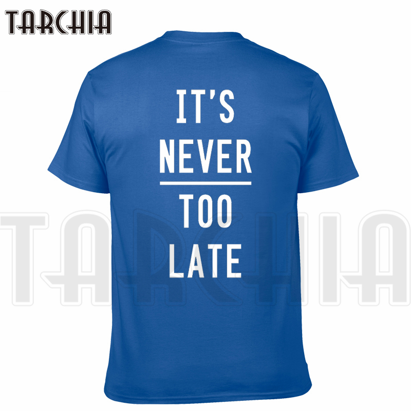 TARCHIA New Brand Free Shipping t-shirt it's never too late cotton tops tees men short sleeve boy casual homme tee plus fashion