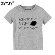 Детская футболка с принтом «Born to play» и «Daddy»; футболка для мальчиков и девочек; одежда для малышей; Забавные футболки; Прямая поставка; Y-62