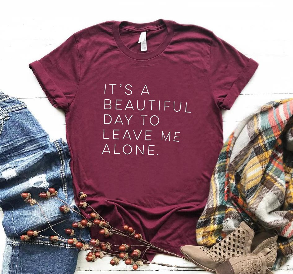 It's a beautiful day to leave me alone Women tshirt Cotton Casual Funny t shirt For Lady Yong Girl Top Tee Hipster Tumblr S-156 3