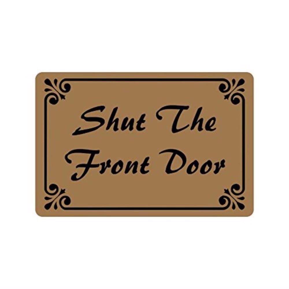 23 6 quot L x 15 7 quot W Humor Funny Saying amp amp Quotes Shut The Front Door Indoor outdoor Floor Mat Doormat 18 quot x30 quot inch in Mat from Home amp Garden