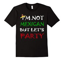 I'm Not Mexican But Let's Party Funny Cinco De Mayo T-Shirt Summer T Shirt Brand Fitness Body Building Funny  Printing
