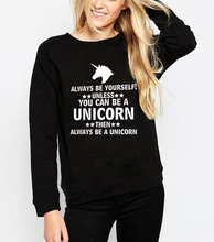 Hoody Always Be Yourself Unless You Can Be A Unicorn funny printed women's sweatshirts 2018 spring winter brand clothing hoodies