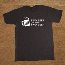 Brand Clothing Beer Quote Two Beer Or Not Funny T Shirt Tshirt Men Cotton Short Sleeve T-shirt Top Camiseta