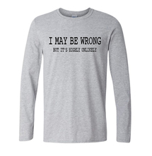 Mens Funny Sayings Slogans T Shirts I May Be Wrong tshirt fashion new style 2016 autumn brand cotton long sleeve men top t shirt