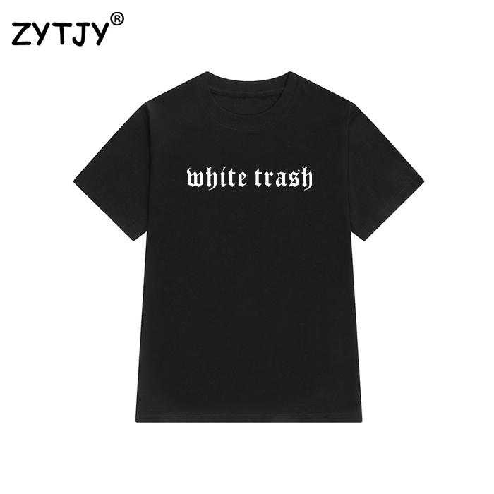 HTB1niqaQVXXXXbeXXXXq6xXFXXXN - White Trash Women T Shirt PTC 19