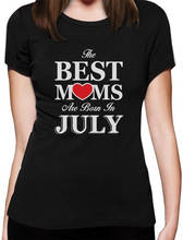 2018 New 100% Cotton Top Quality O-Neck Short-Sleeve  The Best Moms Are Born In July T Shirt For Women