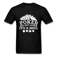 Diy T Shirts for Mens Team Shirts Poker Is Not Luck Its A Skill Poker Player Shirts Streetwear Top