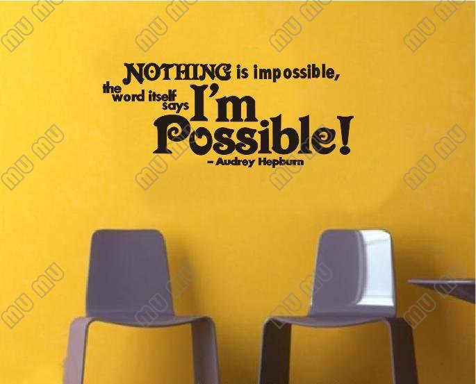 Nothing is impossible the word itself says I\'m possible Vinyl wall ...