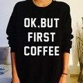 Unisex OK mas primeiro café carta camisola Jumper mulheres outono camisola preto / branco cores cinza