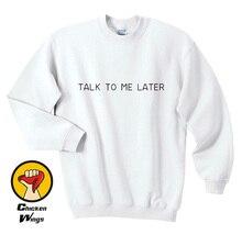 Quote Sweatshirt Clothing Talk To Me Later Symbol Tumblr Slogan Crewneck Sweatshirt Unisex More Colors-C830 slogan print fishnet sweatshirt