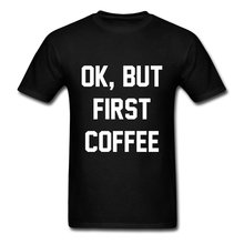 Ok But First Coffee Quote Men's T-Shirt Summer Casual Man T Shirt Good Quality O Neck T-Shirts Male Low Price Steampunk