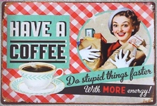 1 pc Have coffee drink Energy shop stupid things Tin Plate Sign wall plaques man cave Decoration Art Dropshipping Poster metal