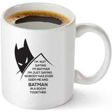 I'm Not Saying I'm Batman, I'm Just Saying Nobody Has Ever Seen Me and Batman In A Room Together Funny DC Coffee Mug 11oz(China)