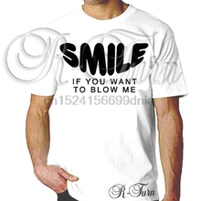 1e959f6a SMILE IF YOU WANT TO BLOW ME FUNNY RUDE SEX OFFENSIVE RETRO HUMOR T shirt