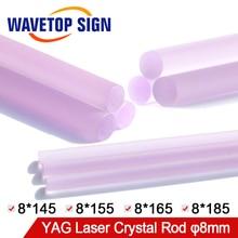WaveTopSign лазерный сварочный аппарат кристаллический стержень для лазерной резки YAG кристаллический стержень Размер 8*145 8*155 8*165 8*185 мм