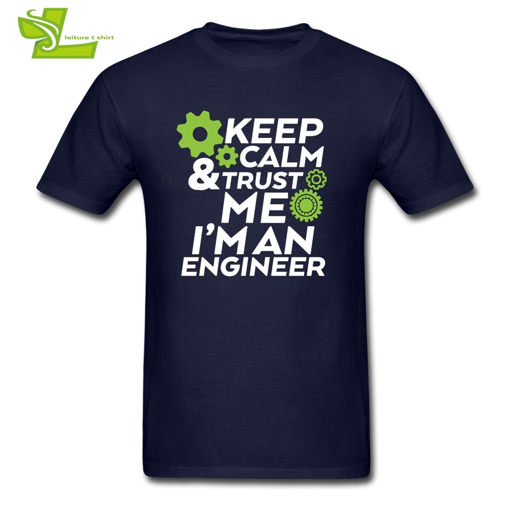 Keep Calm Trust Me I Am An Engineer T Shirt Man Short Sleeve Round Neck Tees Adult Tshirts Leisure Teenage Tee Shirts Engineer