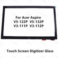 11.6 For Acer Aspire V5 122P V5 132P V3 111P V3 112P Laptop Touch Screen Panel Digitizer Glass Sensor Lens Replacement Parts