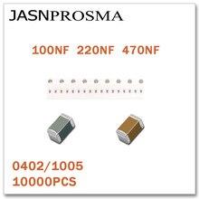 JASNPROSMA 10000PCS 0402 1005 X5R X7R RoHS 6.3V 10V 16V 10% 20% 100NF 220NF 470NF SMDคุณภาพสูงCapacitor
