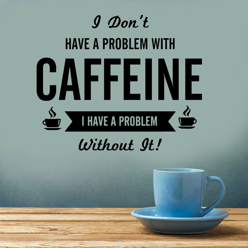 i don t have a problem caffeine wall stickers quotes vinyl