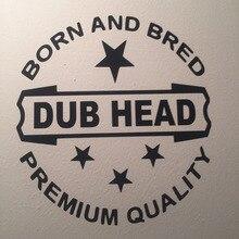 Born And Bred Dub Head Sticker  Camper Funny Rude Decal