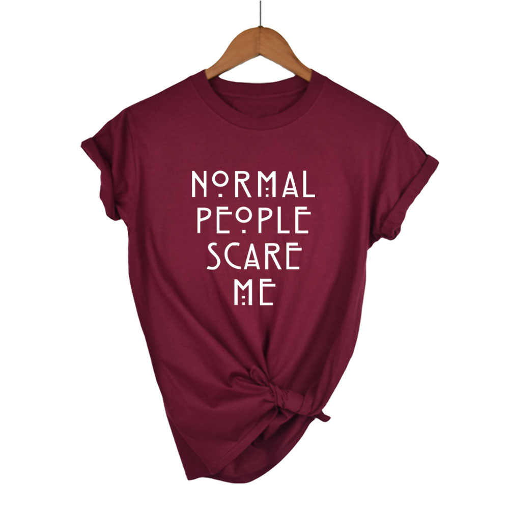 Women Maroon T-shirt Cotton Normal People Scare Me Printed Funny Tshirt Women Short Sleeve Summer Tumblr Tops Camisetas Mujer