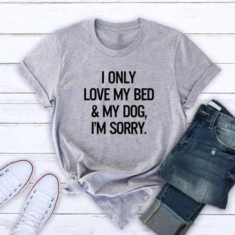 Women T Shirt I Only Love My Bed & My <font><b>Dog</b></font> I'm Sorry Tees Funny Shirt Lover Gifts Graphic <font><b>Tshirt</b></font> Crewneck <font><b>Unisex</b></font> Cotton <font><b>Tshirts</b></font> image