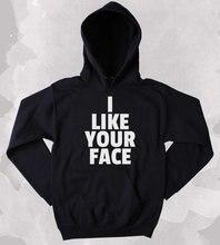 Relationship Hoodie I Like Your Face Slogan Relationship Love Clothing Tumblr Sweatshirt-Z198 slogan print dip hem hoodie