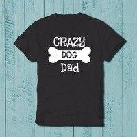 Crazy Dog Dad Shirt Fathers Day Gift Dad Birthday Men S Design T Shirt 2018 Hot