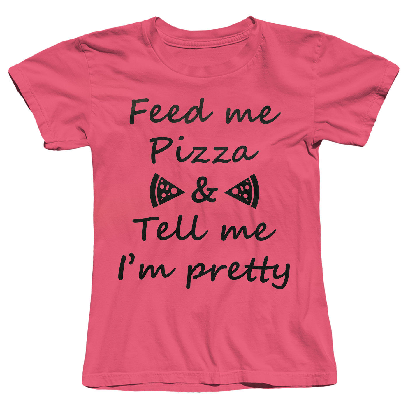Feed Me Pizza And Tell Me Im Pretty Funny Womens T-Shirt For Women Streetwear Kawaii Brand Tops Tees Print T Shirt For Lady