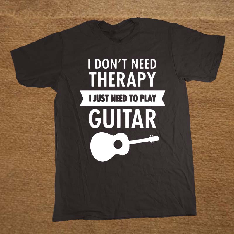 I Don'  t   Need Therapy - I Just Need To Play Guitar   T     Shirt   Funny Tshirt Mens Clothing Short Sleeve Camisetas   T  -  shirt