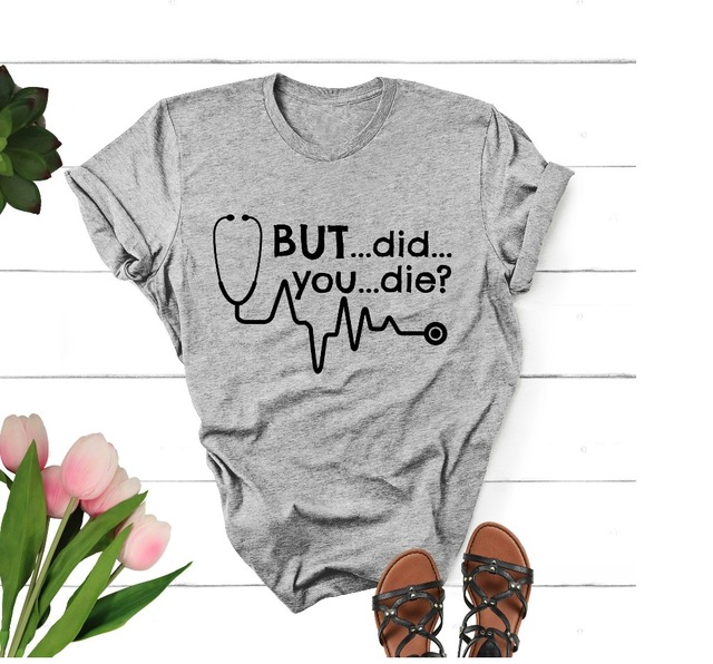 efadfbb300a49 But Did You Die Shirt Funny Shirt Medical Profession Nurse Tshirt Doctor tee  Med School Student Nursing graphic casual goth tops