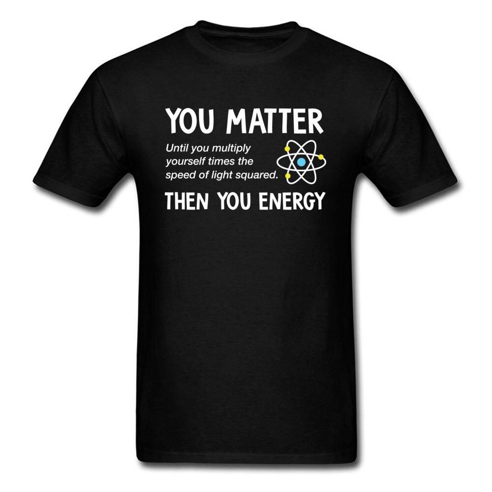 You Matter You Energy Physics   T  -  shirt   Geek Chic   T     Shirts   For Men Summer Cotton Tops Tees Black Clothing Slim Fit Tshirt