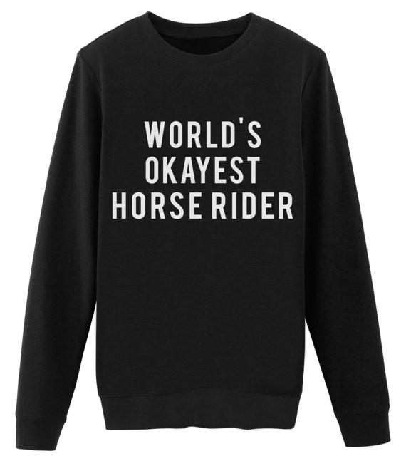 Worlds Okayest horse rider Horse gift for horse lovers Horse sweatshirt moletom do tumblr jumper casual top Unisex fashion top