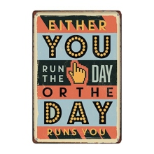 Either You Run the Day or The Runs Vintage Tin Sign Metal Plate Wall Pub  Home Art Decor Iron Poster Cuadros A-3347