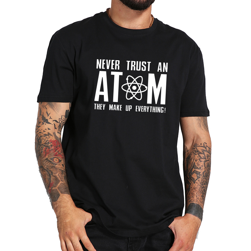 Geek T shirt Mai Fidarsi Un Atom Lettera Stampata Tee A Maniche Corte Estate Magliette e camicette Divertente T-Shirt Formato di UE Scienza