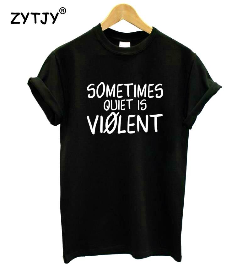 A veces el silencio es la camiseta de las mujeres de la impresión de la violencia camiseta Casual de algodón Hipster divertida camiseta para chica Top Tee Tumblr Drop Ship BA-199