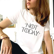 New Women NOT TODAY Letters Printed Tshirt Arya Stark Valar Morghulis GOT Dracarys Camisetas Aesthetic Clothes Tee Tops