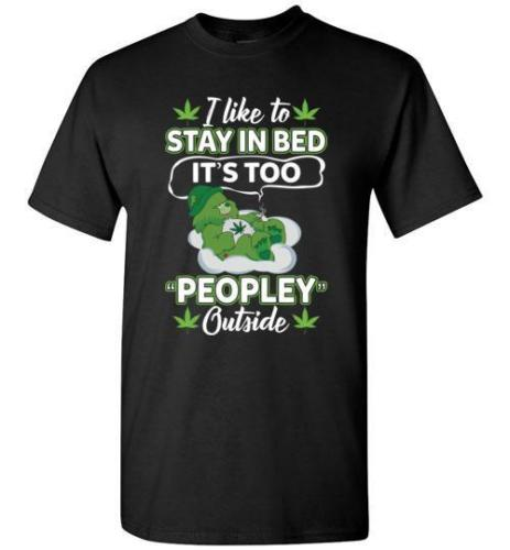 I Like To Stay In Bed It's Too Peopley Outside Weed Smoke T-Shirt   Cartoon t shirt men Unisex New Fashion tshirt free shipping