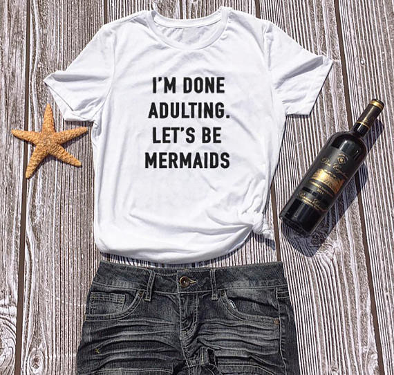 Im Done Adulting Lets Be Mermaids T Shirt Short Sleeve Tee Casual Mermaid Gift Tops Friend Birthday Tshirts