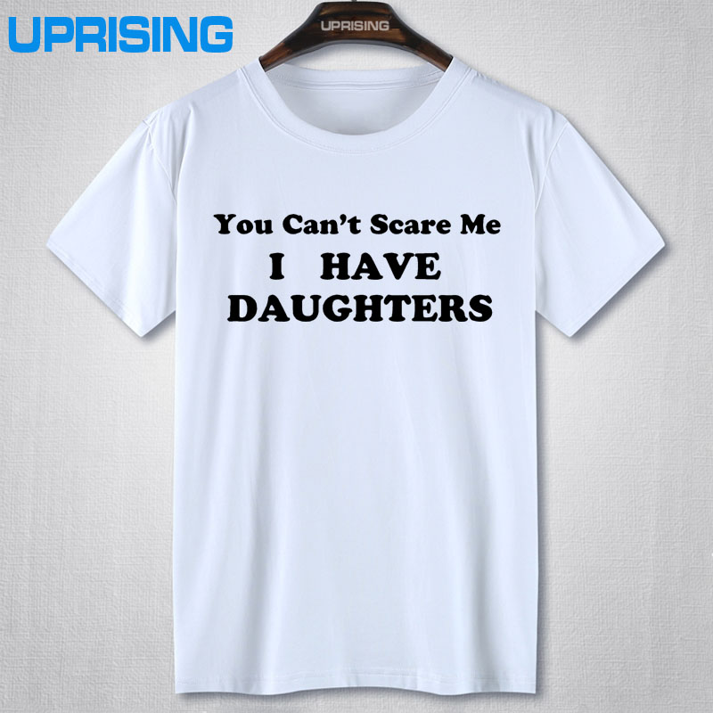 You Cant Scare Me I Have DAUGHTERS Mens t shirt tshirt for New Dad Awesome Dad Funny T shirt Dad Gift More Size and Colors