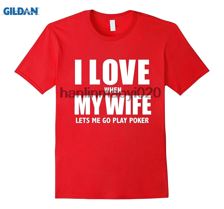 GILDAN I Love My Wife when she lets me play Poker T-shirt Gambler