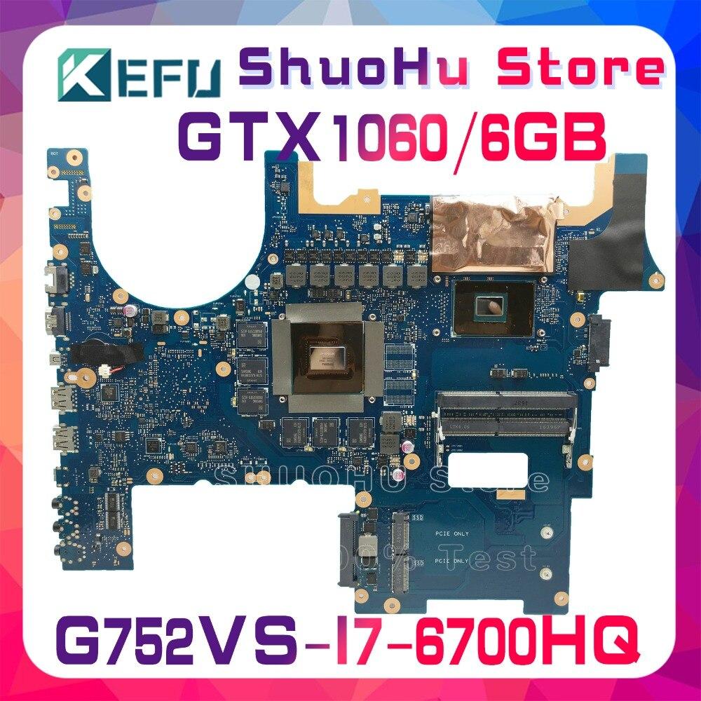 KEFU pour ASUS G752VS G752VM ROG G752V G752VML I7-6700HQ GTX1060M/6 GB carte mère vidéo testée 100% travail carte mère d'origine