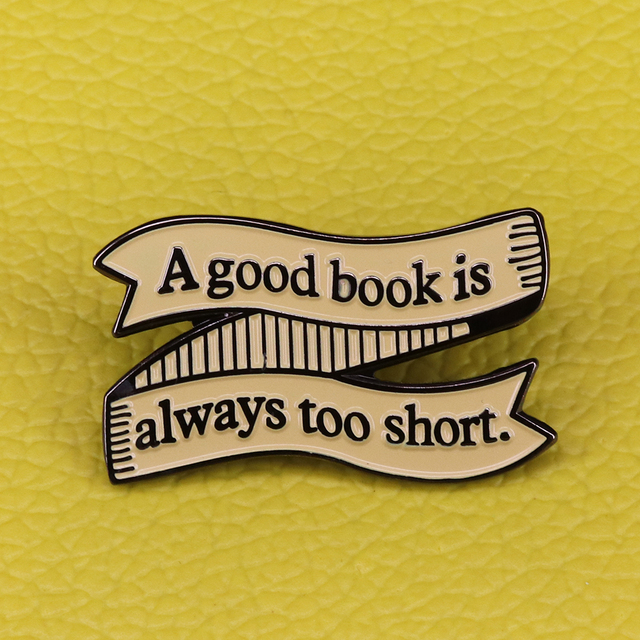 US $3 9 |A good book is always too short banner brooch Jane Austen quote  enamel pin positive book badge literary jewelry teacher gift-in Pins &  Badges