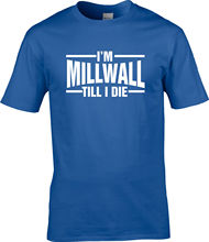 millwall T SHIRT till i die New T Shirts Funny Tops Tee New Unisex Funny High Quality Casual Printing 100% Cotton free shipping цена и фото