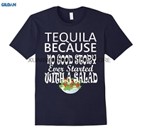 GILDAN 100% algodão O-pescoço impresso T-shirt T-Shirt de Tequila Porque Nenhuma Boa História Começou com uma Salada