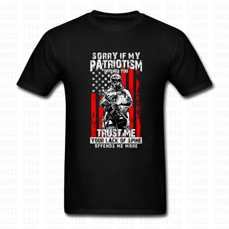 Fashion Sorry If My Patriotism Offends You T Shirt Men Women Trust Me Your Lack Of Spine Offends Me More Army Special Force Tees