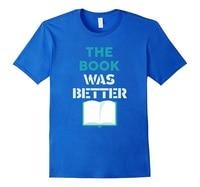 Custom T Shirts Online Premium O Neck The Book Was Better Short Sleeve Mens Tee Shirts