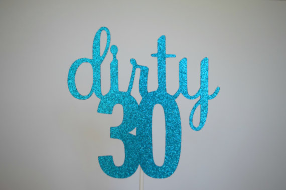 Dirty 30 Cake Topper 30th Birthday Decor Glitter Personalized Age